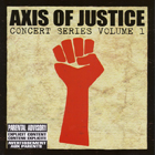 VA:Axis Of Justice - Concert Series Volume 1