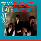 Act:Too Late At 20