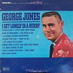 George Jones:I Get Lonely In A Hurry