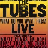 Tubes:What do you want from live