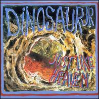 Dinosaur Jr:just like heaven