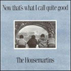 Housemartins:Now That's What I Call Quite Good