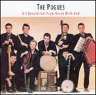Pogues: If I should fall from Grace with god