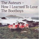 the auteurs: how i learned to love the bootboys