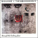 Siouxsie & the banshees:through the looking glass