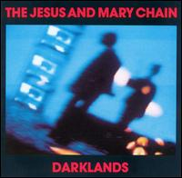 Jesus & mary chain:Darklands