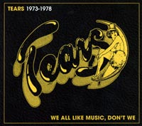 Tears:We All Like Music, Don't We: Tears 1973-1978