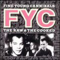 Fine young cannibals:The raw and the cooked