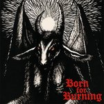 Born For Burning:Born for burning