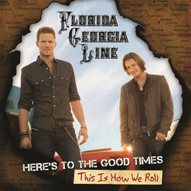 Florida Georgia Line: Here´s To The Good Times - This Is How We Roll
