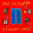 Mr Scruff: Trouser Jazz