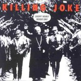 Killing Joke:Laugh? I Nearly Bought One!