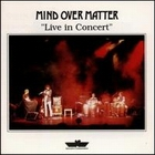Mind Over Matter:Live In Concert