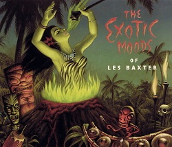 Les Baxter:The Exotic Moods of Les Baxter