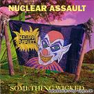 Nuclear Assault:Something Wicked