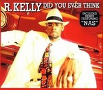 R Kelly:Did you ever think