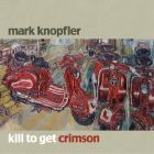 Mark Knopfler:Kill To Get Crimson