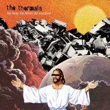 Thermals:The Body The Blood The Machine
