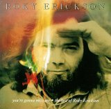 Roky Erickson:You're gonna miss me - The best of Roky Erickson