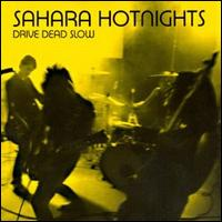 Sahara Hotnights:Drive Dead Slow