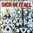 Sick of it all:Yours Truly