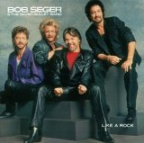 bob seger & the silver bullet band:Like a Rock
