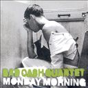 Bad Cash Quartet:Monday morning
