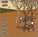 bright eyes:Every day & every night