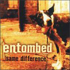 Entombed:Same Difference