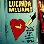 Lucinda Williams:Down Where The Spirit Meets The Bone