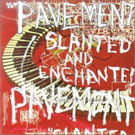 Pavement:Slanted and enchanted