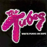 Tubes:White Punks on Dope