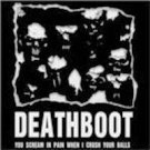 Deathboot: You scream in pain when I crush your balls