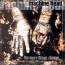 Machine head:The More Things Change...