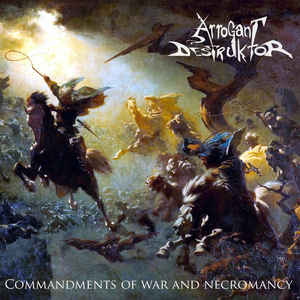 Arrogant Destruktor:Commandments Of War And Necromancy