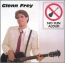 Glenn FREY:No Fun Aloud