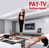 Pay TV:Fashion Report