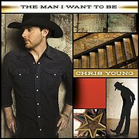 Chris Young:I Man I Want to Be