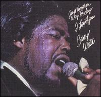 Barry White:Just another way to say I love you